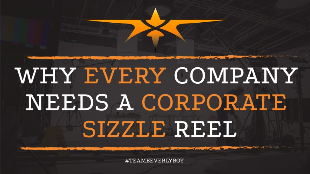 WHY EVERY COMPANY NEEDS A CORPORATE SIZZLE REEL