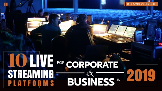 Top 10 Live Streaming Platforms for Corporate and Business in 2019