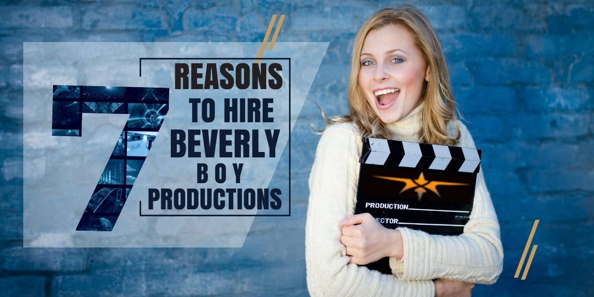 7 Reasons to Hire Beverly Boy Productions