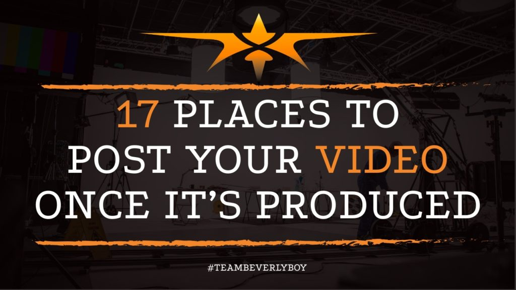 17 Places To Post Your Video Once it's Produced