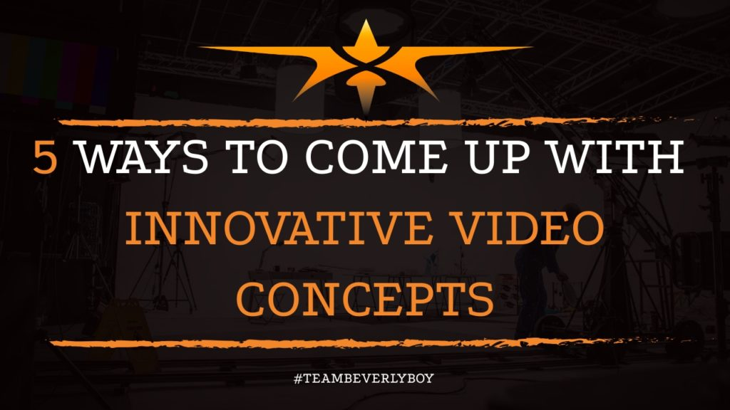 5 Ways to Come Up with Innovative Video Concepts