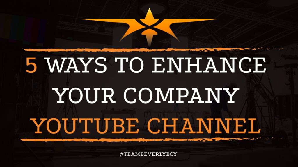 5 Ways to Enhance Your Company YouTube Channel