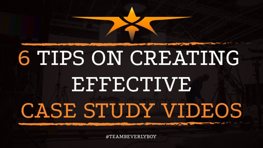 6 Tips on Creating Effective Case Study Videos
