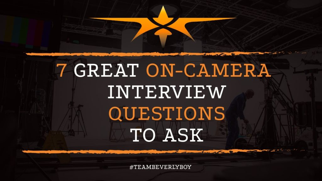 7 Great On Camera Interview Questions to Ask