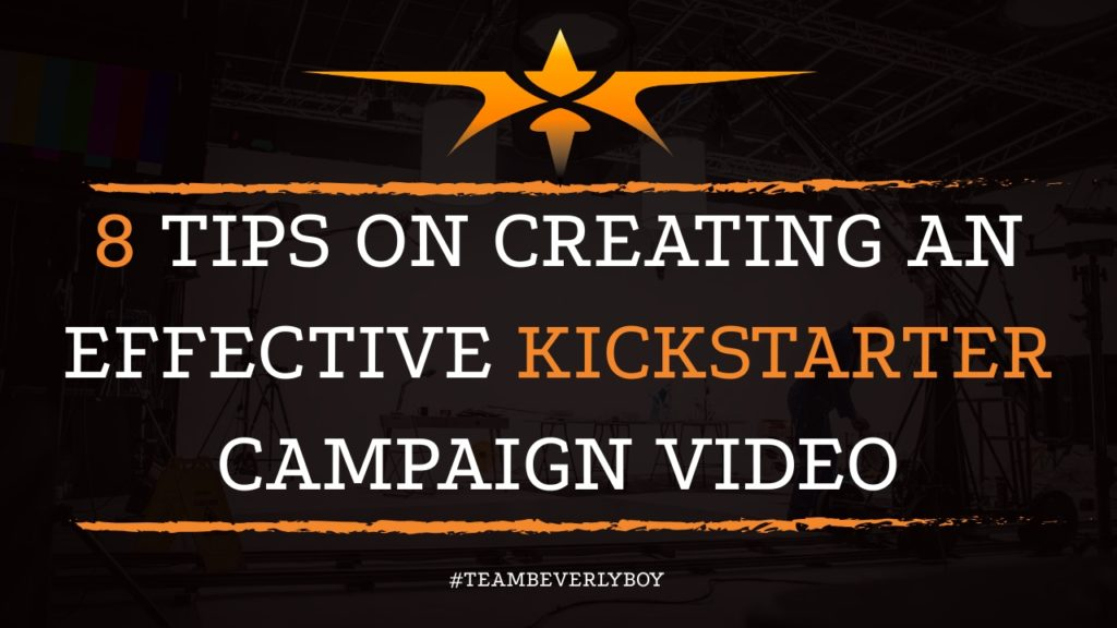 8 Tips on Creating an Effective Kickstarter Campaign Video