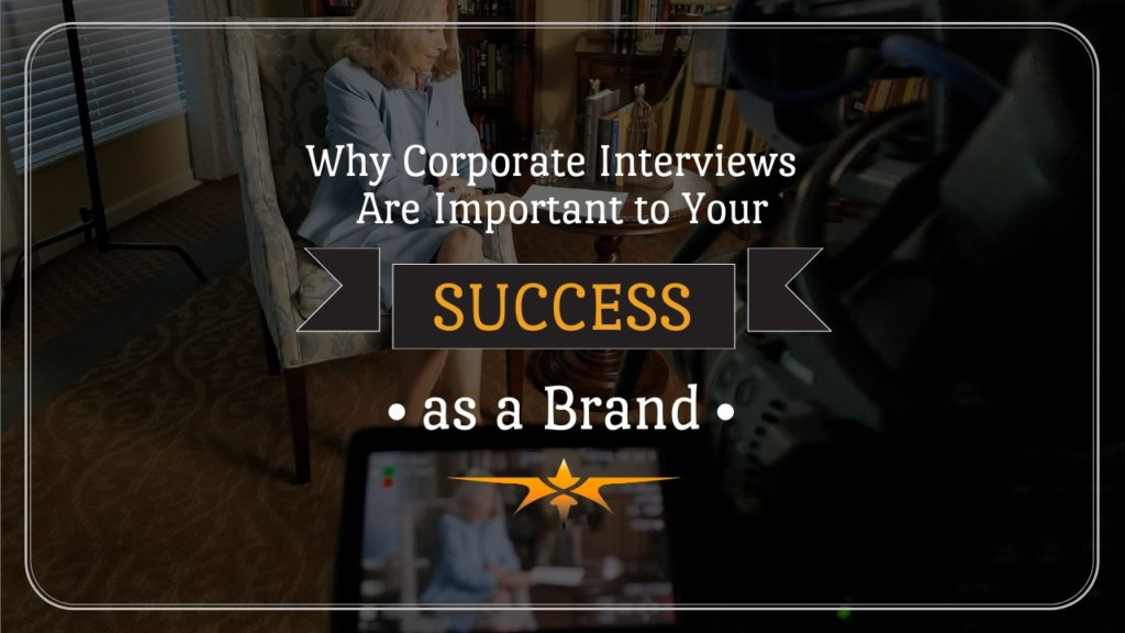 Why Corporate Interviews are Important to Your Brand