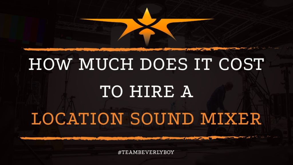 How Much Does it Cost to Hire a Location Sound Mixer