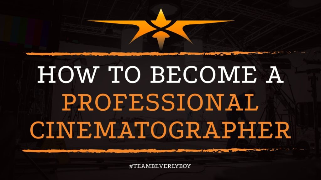 How to Become a Professional Cinematographer