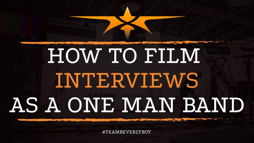 How to Film Interviews as a One Man Band