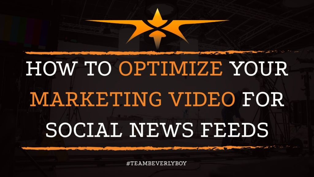 How to Optimize Your Marketing Video for Social News Feeds