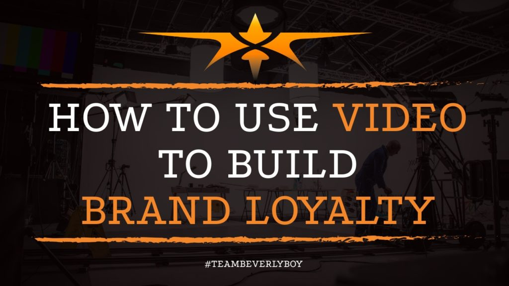 How to Use Video to Build Brand Loyalty