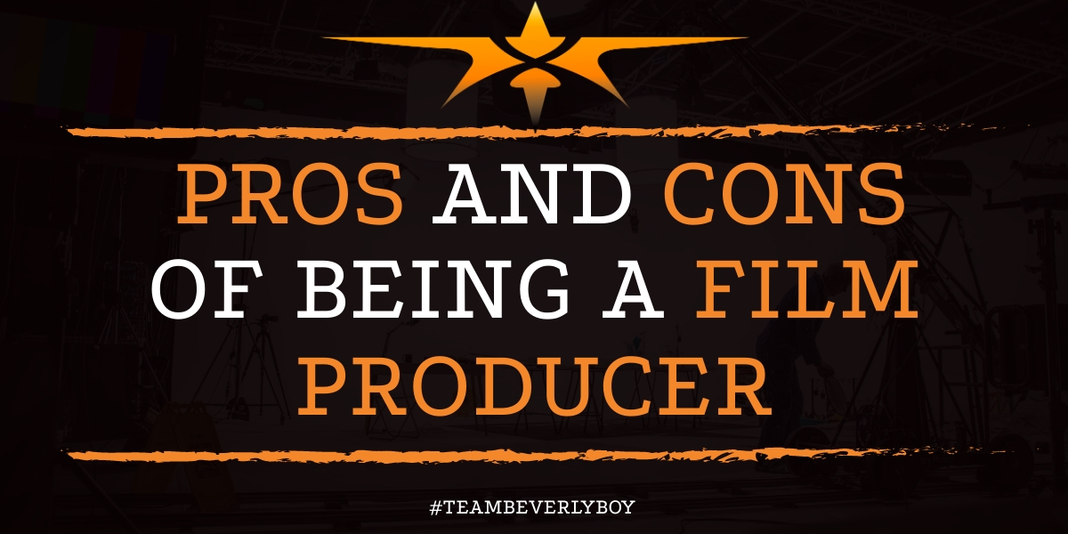 Pros and Cons of being a Film Producer