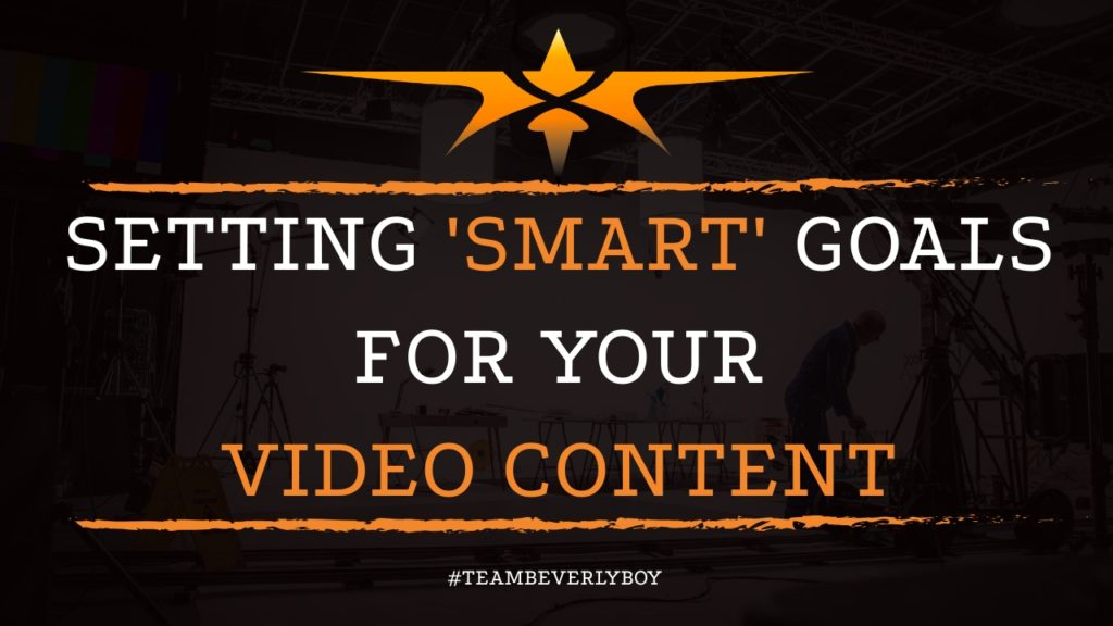 Setting SMART Goals for your Video Content