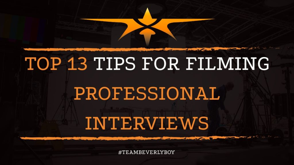 Top 13 Tips for Filming Professional Interviews