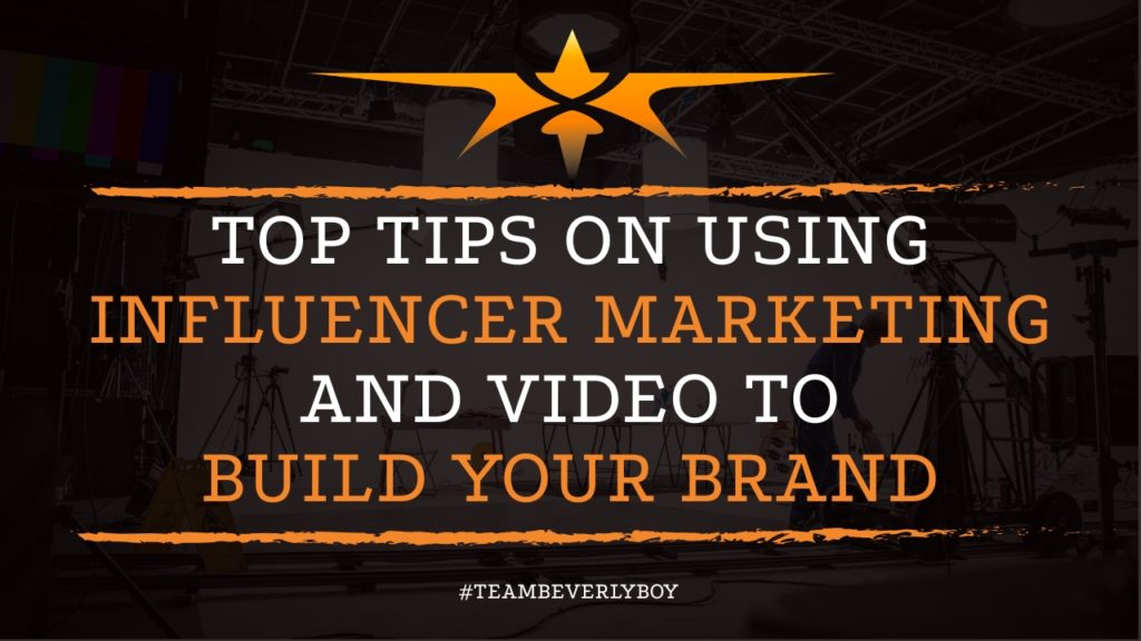 Top Tips on Using Influencer Marketing and Video to Build Your Brand