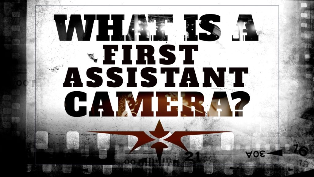What is a First Assistant Camera