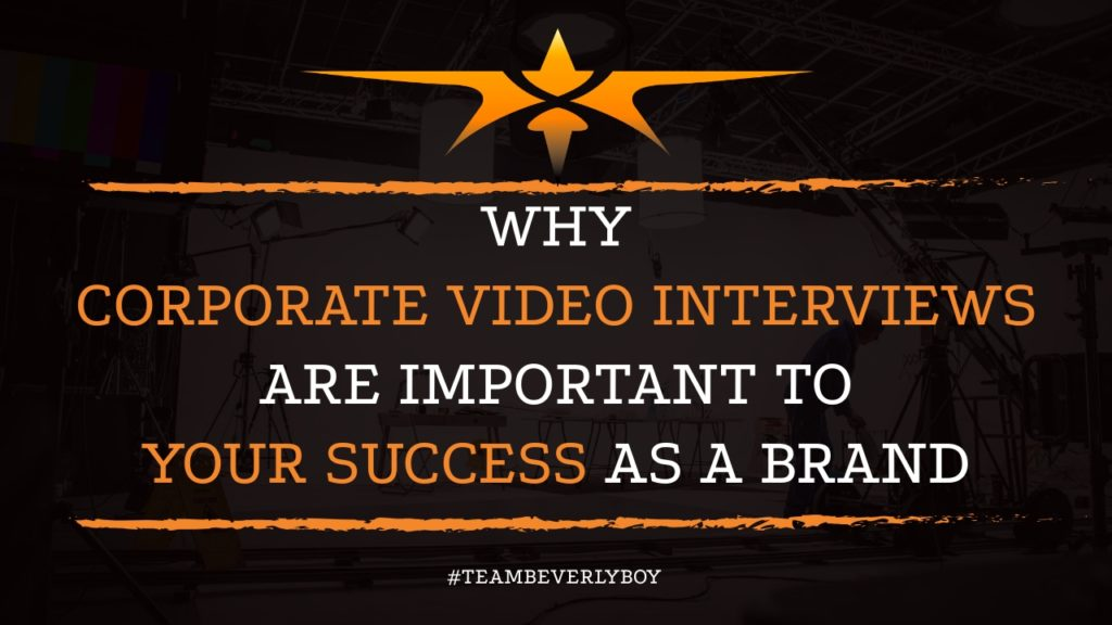 Why Corporate Video Interviews Are Important to Your Success as Brand