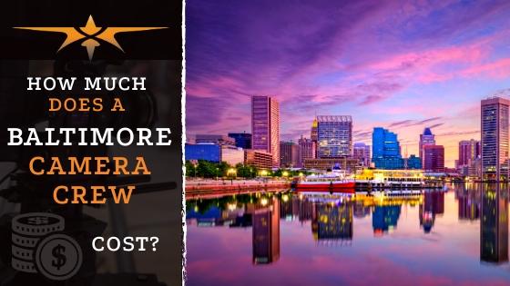 Baltimore camera Crew Cost