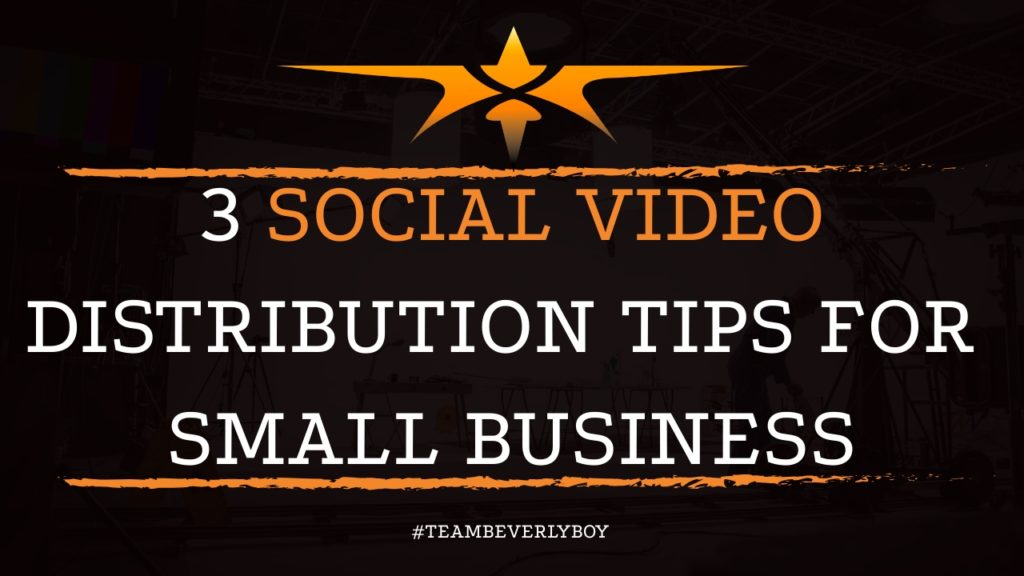 3 Social Video Distribution Tips for Small Business