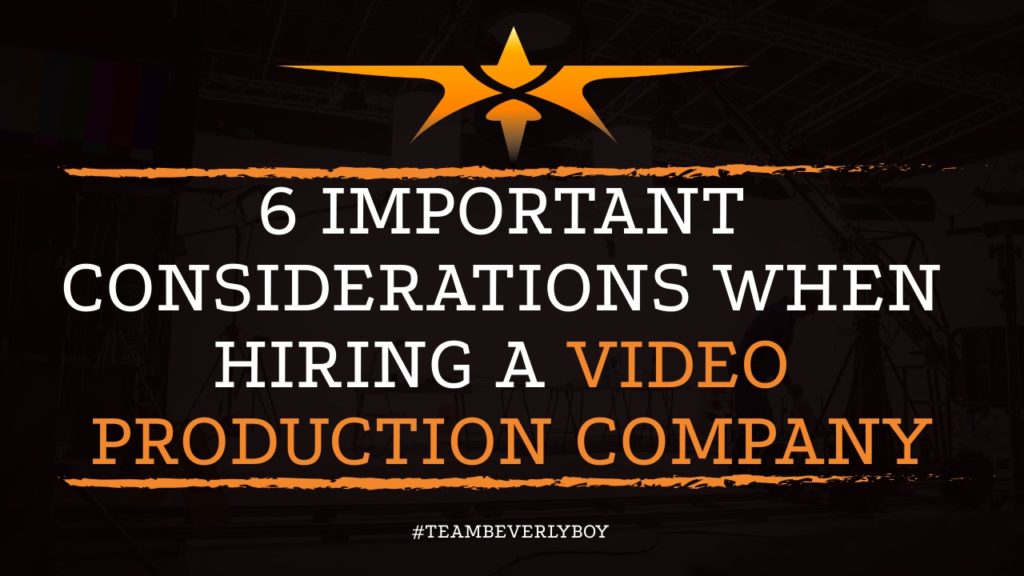 6 Important Considerations when Hiring a Video Production Company