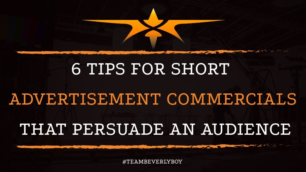 6 Tips for Short Advertisement Commercials that Persuade an Audience