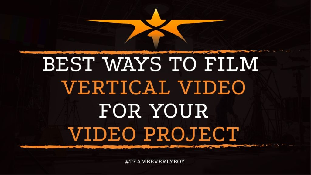 Best Ways to Film Vertical Video for Your Video Project