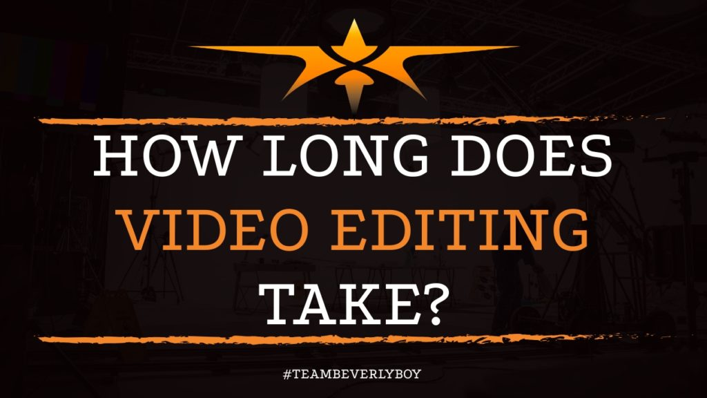 How Long Does Video Editing Take
