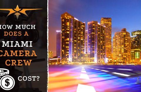Miami Camera Crew Cost