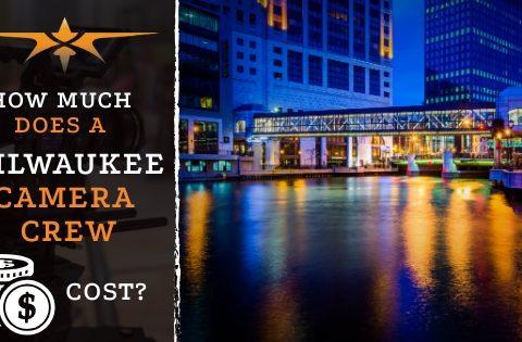 Milwaukee Camera Crew Cost