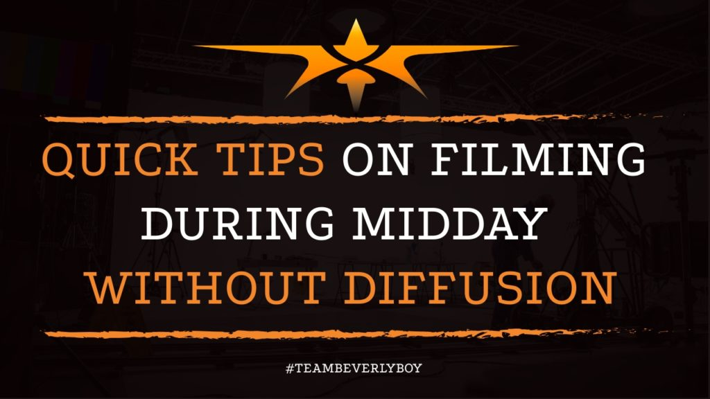 Quick Tips on Filming During Midday without Diffusion