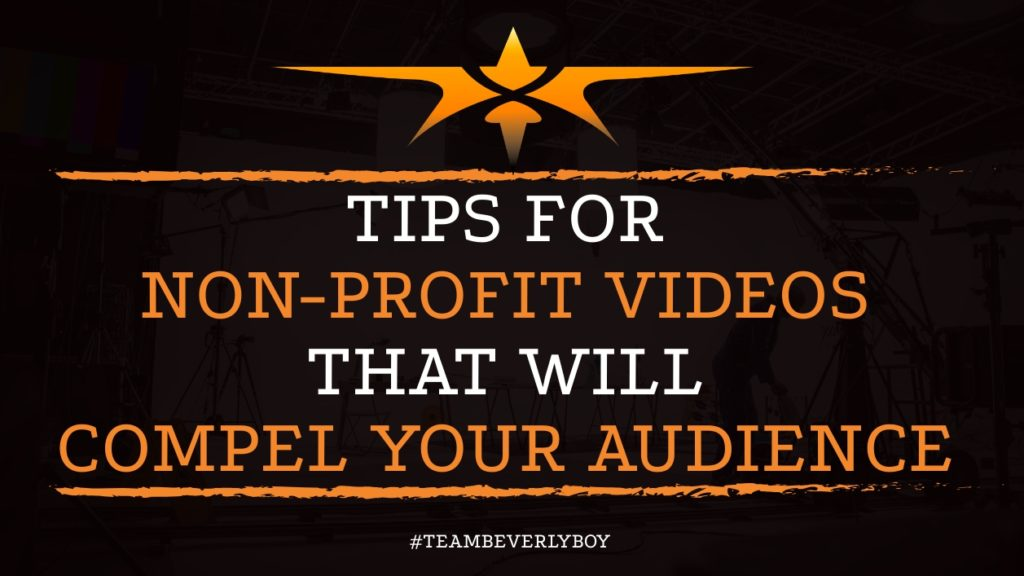 Tips for Non-Profit Videos that will Compel Your Audience