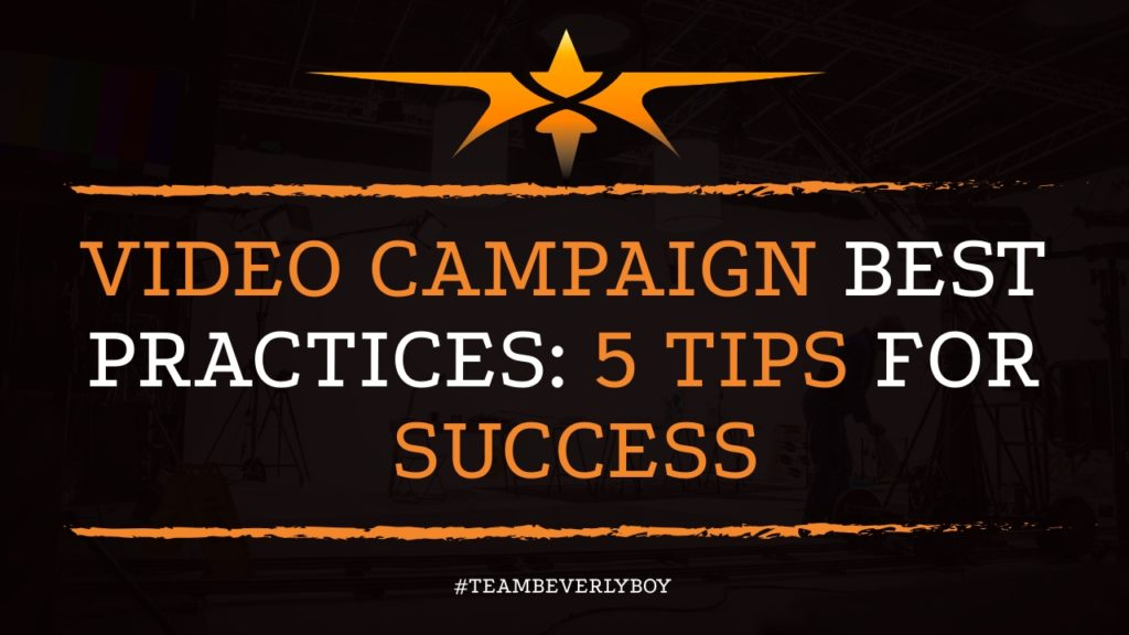 Video Campaign Best Practices: 5 Tips for Success