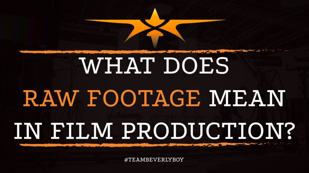 What does Raw Footage Mean in Film Production