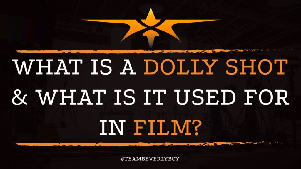 What is a Dolly Shot & What is it Used For in Film