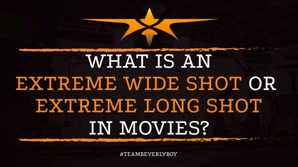 What is an Extreme Wide Shot or Extreme Long Shot in Movies