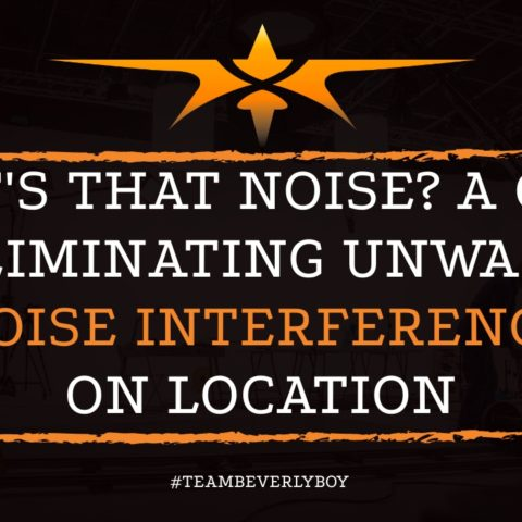 What's that Noise - A Guide to Eliminating Unwanted Noise Interference on Location