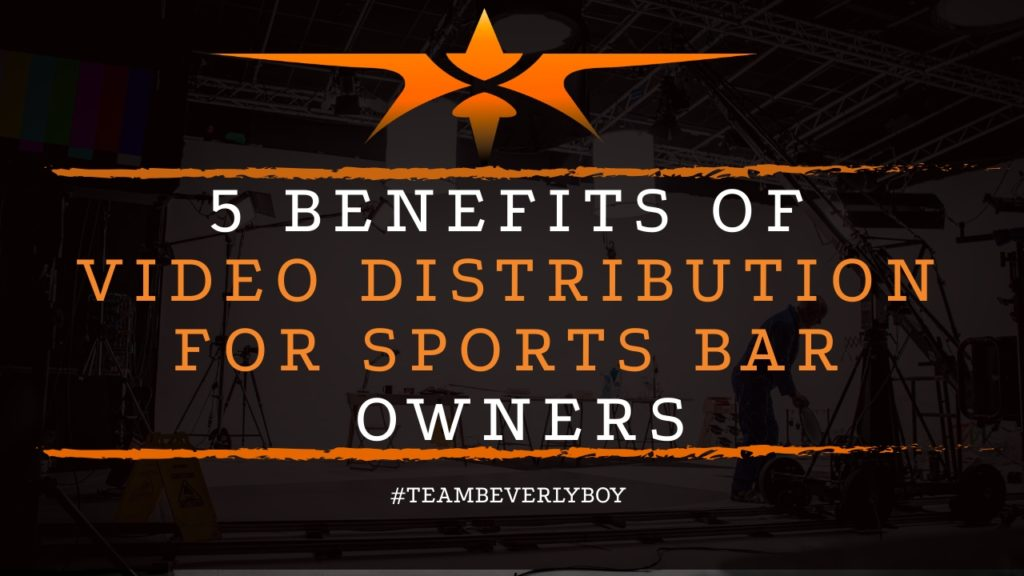 title 5 benefits of video distribution for bar owners