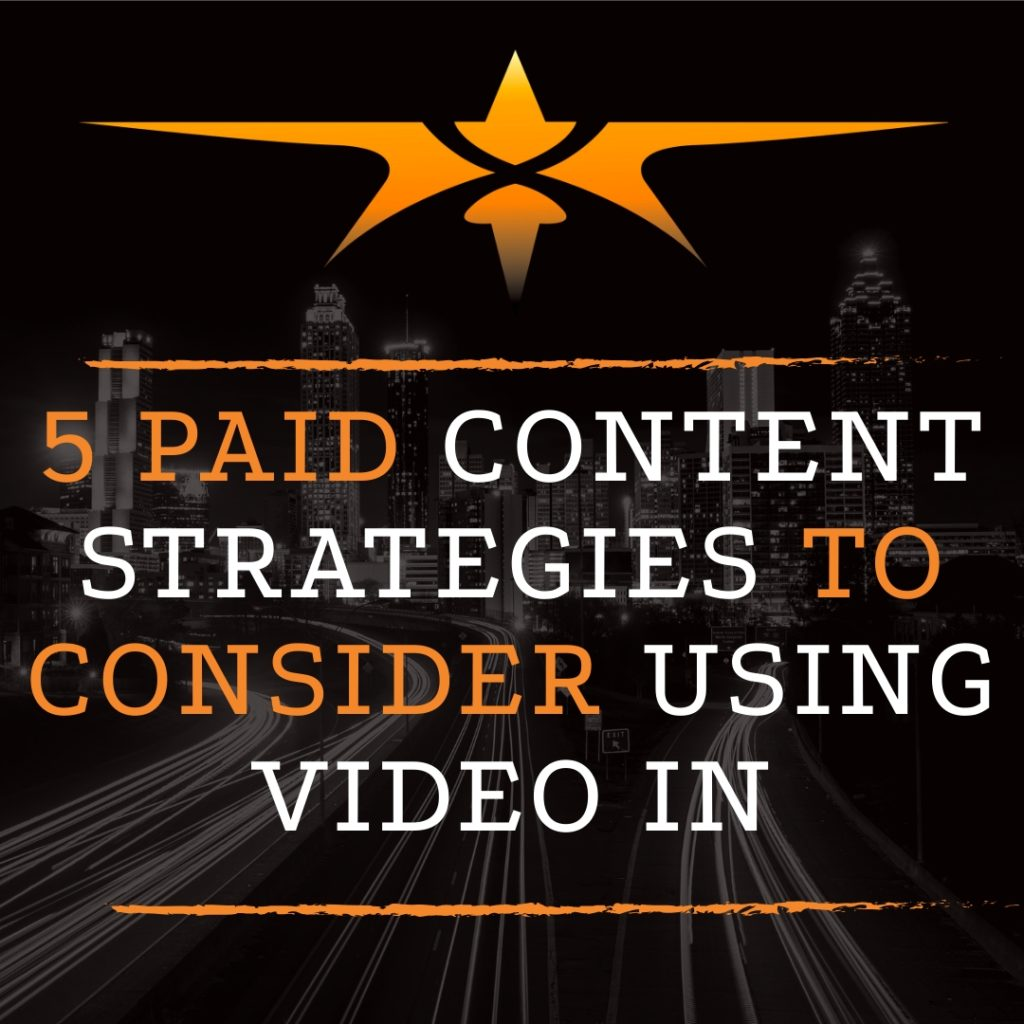 5 Paid Content Strategies to Consider Using Video In