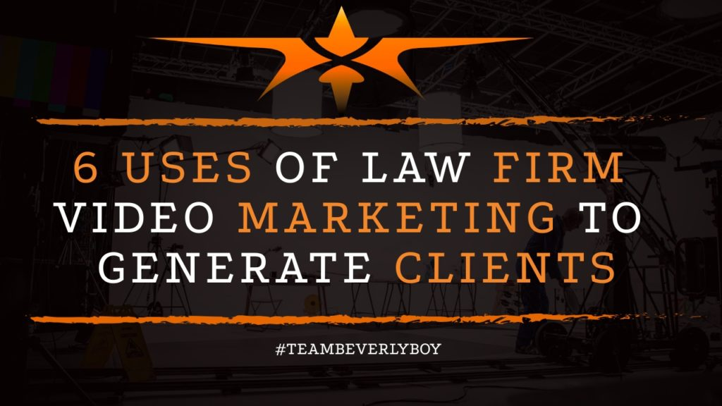 6 Uses of Law Firm Video Marketing to Generate Clients