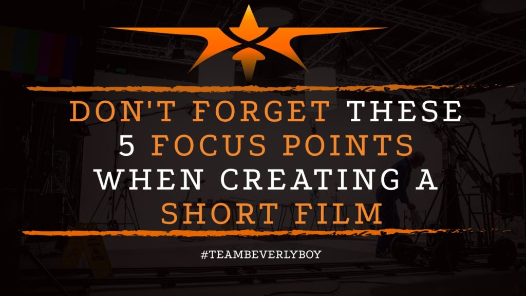 5 focus points when creating short films