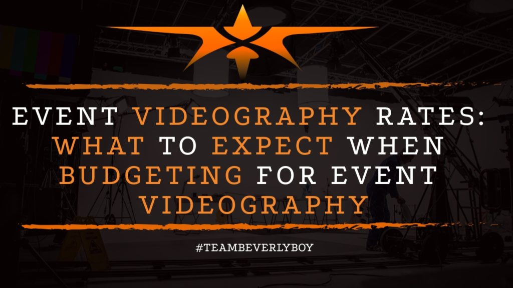 Event Videography Rates- What to Expect when Budgeting for Event Videography