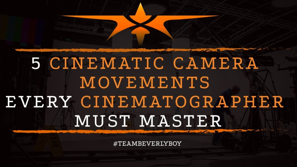 title top 5 cinematic camera movements cinematographers must master