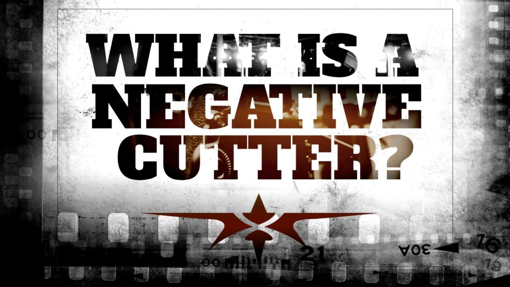 title what is a negative cutter and what role do negative cutters have on set
