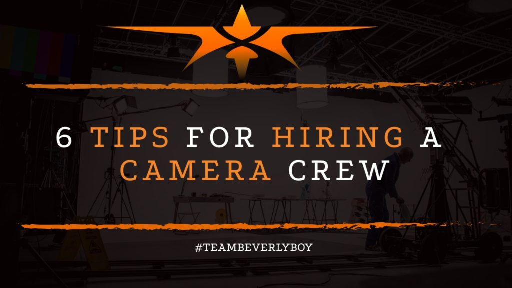 6 Tips for Hiring a Camera Crew