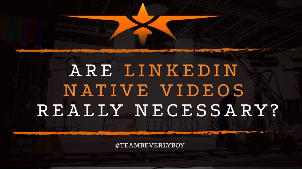 title are linkedin native videos necessary