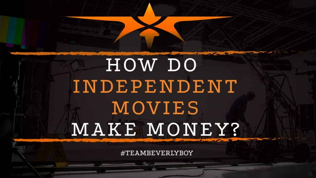title how do independent movies make money