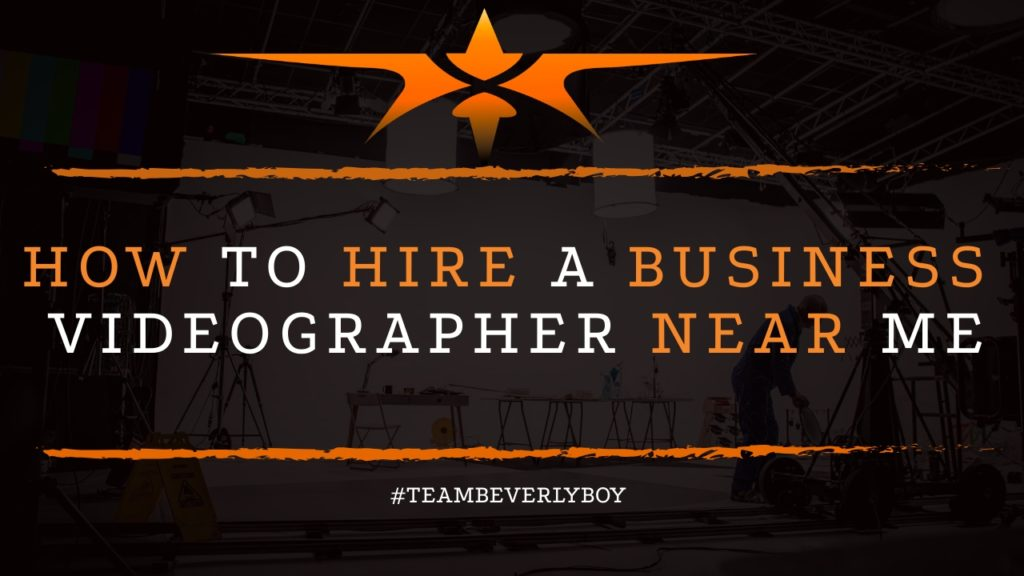 How to Hire a Business Videographer Near Me