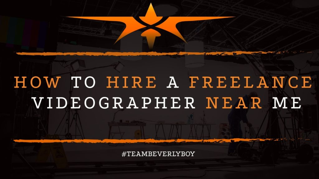 How to Hire a Freelance Videographer Near Me