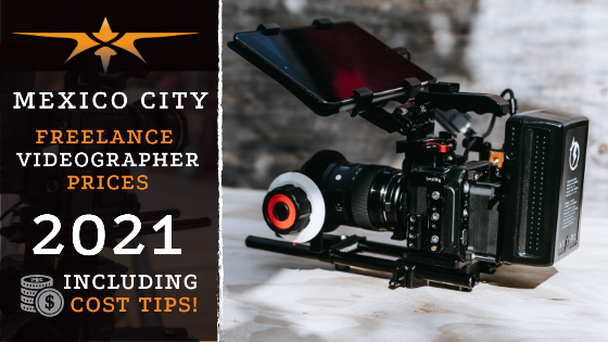 Mexico City Freelance Videographer Prices in 2021