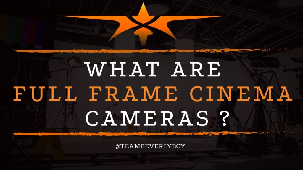 title what are full frame cinema cameras and how do they work